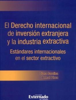DERECHO INTERNACIONAL DE LA INVERSION EXTRANJERA Y LA INDUSTRIA EXTRACTIVA. ESTANDARES INTERNACIONALES, EL