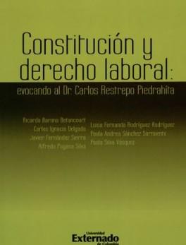 CONSTITUCION Y DERECHO LABORAL. EVOCANDO AL DR. CARLOS RESTREPO PIEDRAHITA