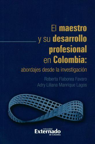 MAESTRO Y SU DESARROLLO PROFESIONAL EN COLOMBIA ABORDAJES DESDE LA INVESTIGACION, EL
