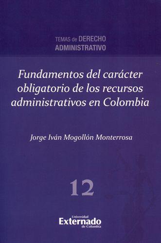 FUNDAMENTOS DEL CARACTER OBLIGATORIO DE LOS RECURSOS ADMINISTRATIVOS EN COLOMBIA