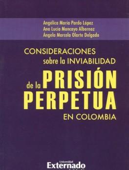 CONSIDERACIONES SOBRE LA INVIABILIDAD DE LA PRISION PERPETUA EN COLOMBIA