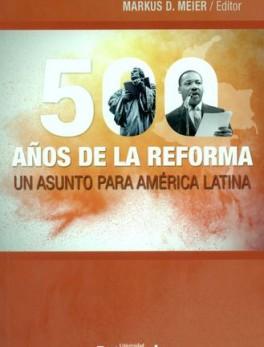 500 AÑOS DE LA REFORMA UN ASUNTO PARA AMERICA LATINA