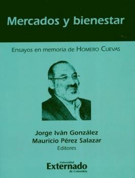 MERCADOS Y BIENESTAR. ENSAYOS EN MEMORIA DE HOMERO CUEVAS