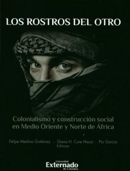 ROSTROS DEL OTRO COLONIALISMO Y CONSTRUCCION SOCIAL EN MEDIO ORIENTE Y NORTE DE AFRICA, LOS