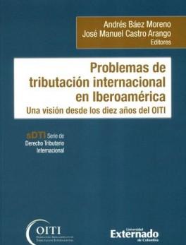 PROBLEMAS DE LA TRIBUTACION INTERNACIONAL EN IBEROAMERICA. UNA VISION DESDE LOS DIEZ AÑOS DEL OITI