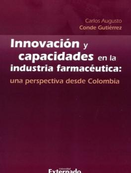 INNOVACION Y CAPACIDADES EN LA INDUSTRIA FARMACEUTICA UNA PERSPECTIVA DESDE COLOMBIA