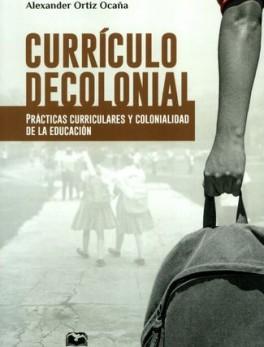 CURRICULO DECOLONIAL. PRACTICAS CURRICULARES Y COLONIALIDAD DE LA EDUCACION