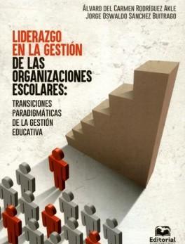 LIDERAZGO EN LA GESTION DE LAS ORGANIZACIONES ESCOLARES TRANSICIONES PARADIGMATICAS DE LA GESTION EDUCATIVA