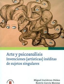 ARTE Y PSICOANALISIS INVENCIONES ARTISTICAS INEDITAS DE SUJETOS SINGULARES