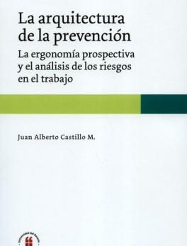 ARQUITECTURA DE LA PREVENCION LA ERGONOMIA PROSPECTIVA Y EL ANALISIS DE LOS RIESGOS EN EL TRABAJO, LA