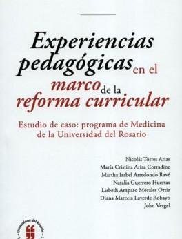 EXPERIENCIAS PEDAGOGICAS EN EL MARCO DE LA REFORMA CURRICULAR ESTUDIO DE CASO PROGRAMA DE MEDICINA DE LA UNIVE