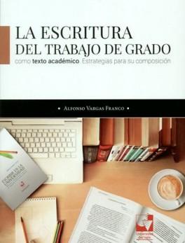 ESCRITURA DEL TRABAJO DE GRADO COMO TEXTO ACADEMICO. ESTRATEGIAS PARA SU COMPISICION, LA