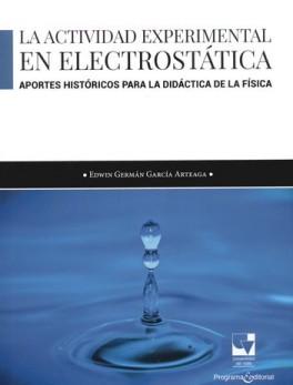 ACTIVIDAD EXPERIMENTAL EN ELECTROSTATICA. APORTES HISTORICOS PARA LA DIDACTICA DE LA FISICA, LA