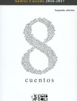8 CUENTOS (2ª ED) GANADORES Y FINALISTAS DEL PRIMER CONCURSO DE CUENTO ANDRES CAICEDO