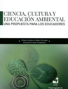CIENCIA CULTURA Y EDUCACION AMBIENTAL UNA PROPUESTA PARA LOS EDUCADORES