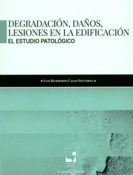 DEGRADACION DAÑOS LESIONES EN LA EDIFICACION. EL ESTUDIO PATOLOGICO