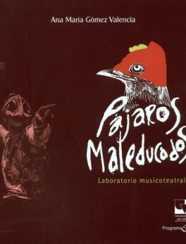 PAJAROS MALEDUCADOS LABORATORIO MUSICOTEATRAL