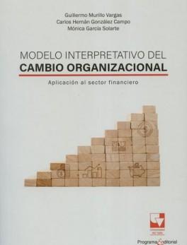 MODELO INTERPRETATIVO DEL CAMBIO ORGANIZACIONAL. APLICACION AL SECTOR FINANCIERO