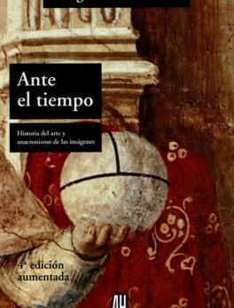 ANTE EL TIEMPO HISTORIA DEL ARTE Y ANACRONISMO DE LAS IMAGENES
