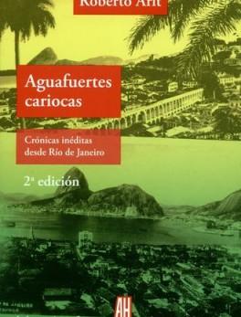 AGUAFUERTES CARIOCAS CRONICAS INEDITAS DESDE RIO DE JANEIRO