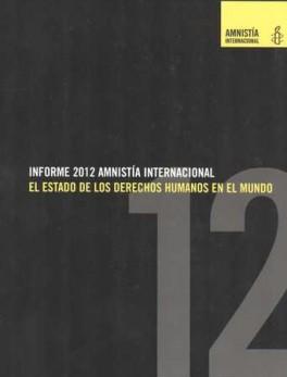 INFORME 2012 AMNISTIA INTERNACIONAL. EL ESTADO DE LOS DERECHOS HUMANOS EN EL MUNDO