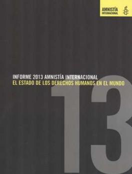 INFORME 2013 AMNISTIA INTERNACIONAL. EL ESTADO DE LOS DERECHOS HUMANOS EN EL MUNDO
