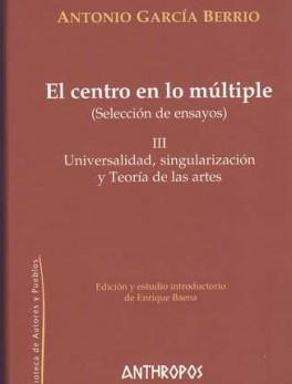 CENTRO EN LO MULTIPLE III. UNIVERSALIDAD SINGULARIZACION Y TEORIA DE LAS ARTES, EL