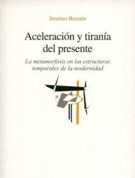 ACELERACION Y TIRANIA DEL PRESENTE. LA METAMORFOSIS EN LAS ESTRUCTURAS TEMPORALES DE LA MODERNIDAD