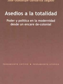 ASEDIOS A LA TOTALIDAD. PODER Y POLITICA EN LA MODERNIDAD DESDE UN ENCARE DE-COLONIAL