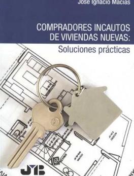 COMPRADORES INCAUTOS DE VIVIENDAS NUEVAS: SOLUCIONES PRACTICAS