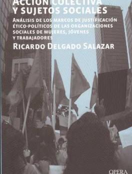 ACCION COLECTIVA Y SUJETOS SOCIALES. ANALISIS DE LOS MARCOS DE JUSTIFICACION ETICO-POLITICOS DE LAS ORGANIZAC.