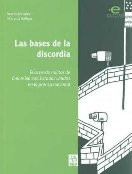 BASES DE LA DISCORDIA. EL ACUERDO MILITAR DE COLOMBIA CON ESTADOS UNIDOS EN LA PRENSA NACIONAL