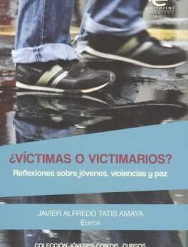 VICTIMAS O VICTIMARIOS? REFLEXIONES SOBRE JOVENES, VIOLENCIAS Y PAZ