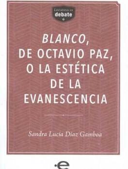 BLANCO DE OCTAVIO PAZ O LA ESTETICA DE LA EVANESCENCIA