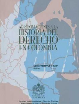 APROXIMACIONES A LA HISTORIA DEL DERECHO EN COLOMBIA