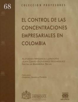 CONTROL DE LAS CONCENTRACIONES EMPRESARIALES EN COLOMBIA, EL