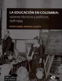 EDUCACION EN COLOMBIA SABERES TECNICOS Y POLITICOS 1978-1994, LA