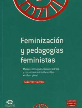 FEMINIZACION Y PEDAGOGIAS FEMINISTAS. MUSEOS INTERACTIVOS FERIAS DE CIENCIA Y COMUNIDADES DE SOFTWARE LIBRE
