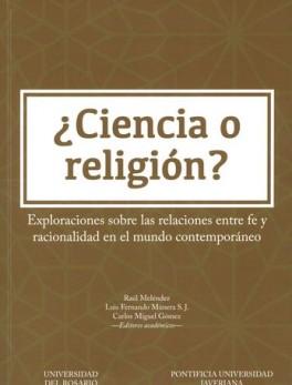CIENCIA O RELIGION? EXPLORACIONES SOBRE LAS RELACIONES ENTRE FE Y RACIONALIDAD EN EL MUNDO CONTEMPORANEO