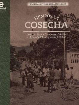 TIEMPOS DE COSECHA. INSTITUTO MAYOR CAMPESINO: 55 AÑOS CULTIVANDO LIDERES Y SOSTENIBILIDAD