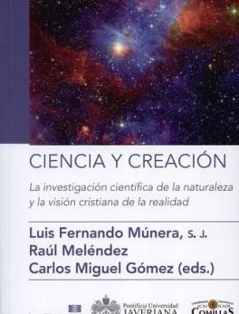 CIENCIA Y CREACION LA INVESTIGACION CIENTIFICA DE LA NATURALEZA Y LA VISION CRISTIANA DE LA REALIDAD