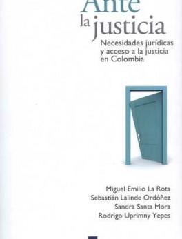 ANTE LA JUSTICIA NECESIDADES JURIDICAS Y ACCESO A LA JUSTICIA EN COLOMBIA