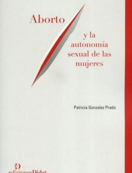 ABORTO Y LA AUTONOMIA SEXUAL DE LAS MUJERES