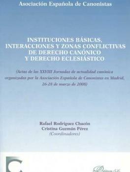INSTITUCIONES BASICAS INTERACCIONES Y ZONAS CONFLICTIVAS DE DERECHO CANONICO Y DERECHO ECLESIASTICO