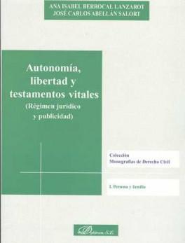 AUTONOMIA LIBERTAD Y TESTAMENTOS VITALES (REGIMEN JURIDICO Y PUBLICIDAD)