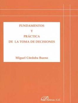 FUNDAMENTOS Y PRACTICA DE LA TOMA DE DECISIONES
