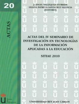 ACTAS DEL IV SEMINARIO DE INVESTIGACION EN TECNOLOGIAS DE LA INFORMACION APLICADAS A LA EDUCACION
