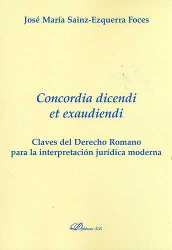 CONCORDIA DICENDI ET EXAUDIENDI. CLAVES DEL DERECHO ROMANO PARA LA INTERPRETACION JURIDICA MODERNA
