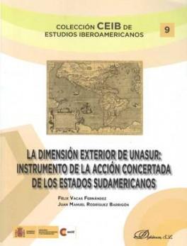 DIMENSION EXTERIOR DE UNASUR: INSTRUMENTO DE LA ACCION CONCERTADA DE LOS ESTADOS SUDAMERICANOS, LA