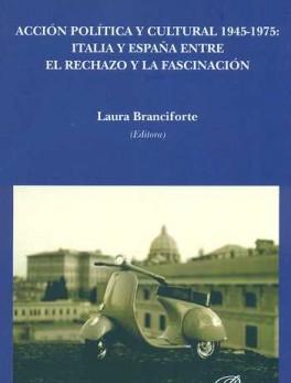 ACCION POLITICA Y CULTURAL 1945-1975 ITALIA Y ESPAÑA ENTRE EL RECHAZO Y LA FASCINACION